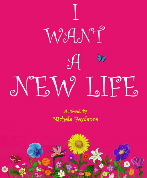 I Want a New Life - Inspirational Book - Michele Poydence