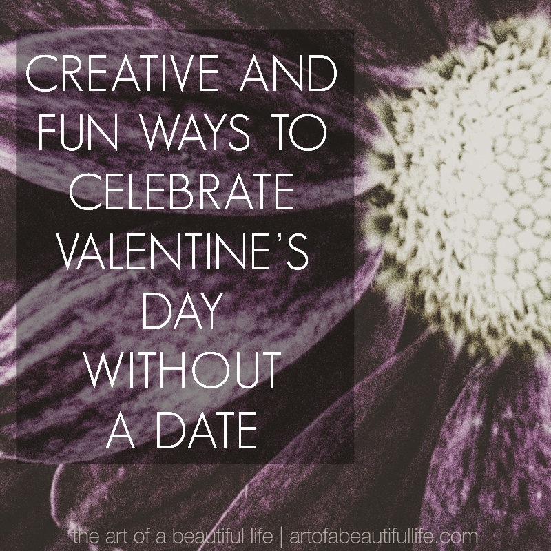 Fun and Creative Ways to Celebrate Valentine's Day Without a Date
