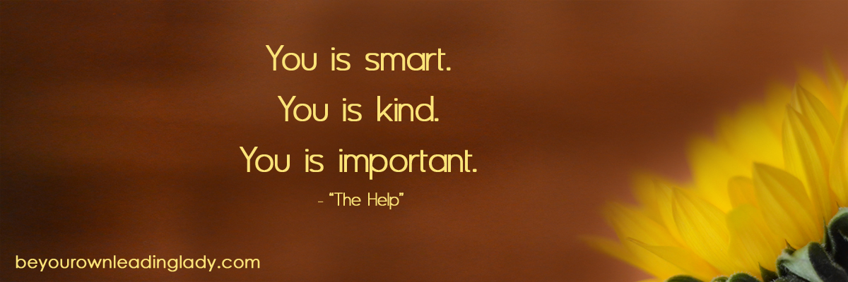 You Is Smart. You Is Kind. You Is Important.