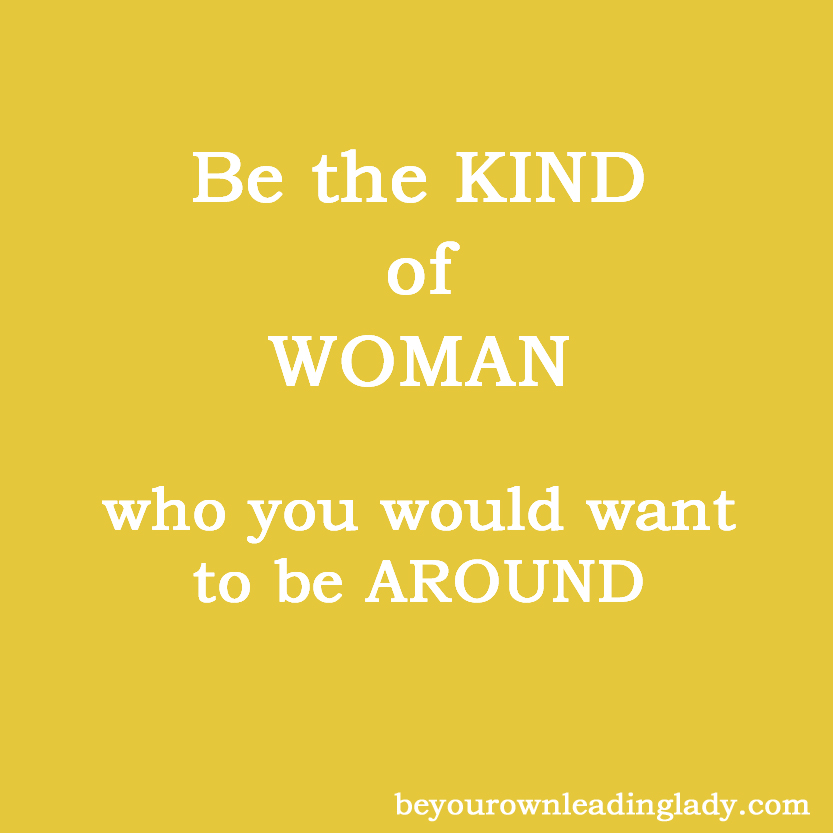 Be The Kind Of Woman Be A Leading Ladybe A Leading Lady